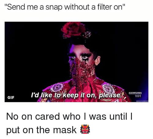 "Gif, The Mask, and Grindr: ""Send me a snap without a filter on""  I'd like to keep it on, please  GIF  VH1 No on cared who I was until I put on the mask 👹"
