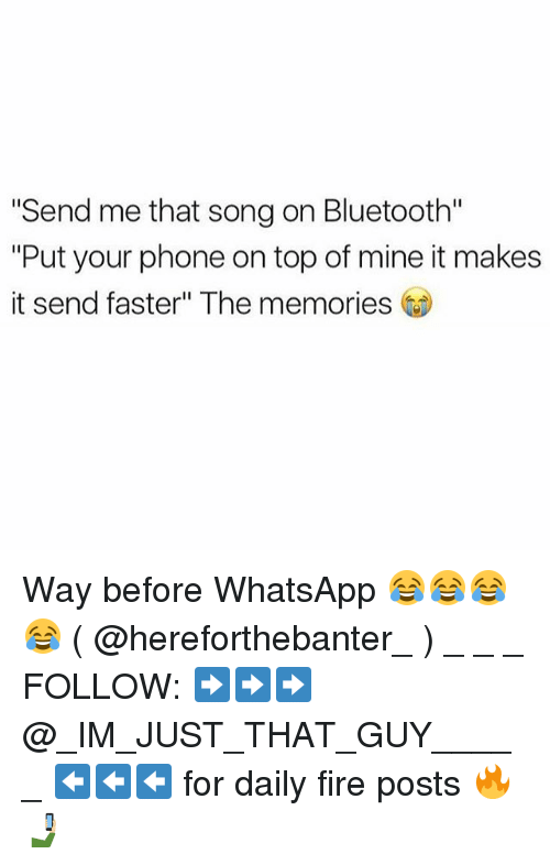 "Bluetooth, Fire, and Memes: Send me that song on Bluetooth""  ""Put your phone on top of mine it makes  it send faster"" The memories Way before WhatsApp 😂😂😂😂 ( @hereforthebanter_ ) _ _ _ FOLLOW: ➡➡➡@_IM_JUST_THAT_GUY_____ ⬅⬅⬅ for daily fire posts 🔥🤳🏼"
