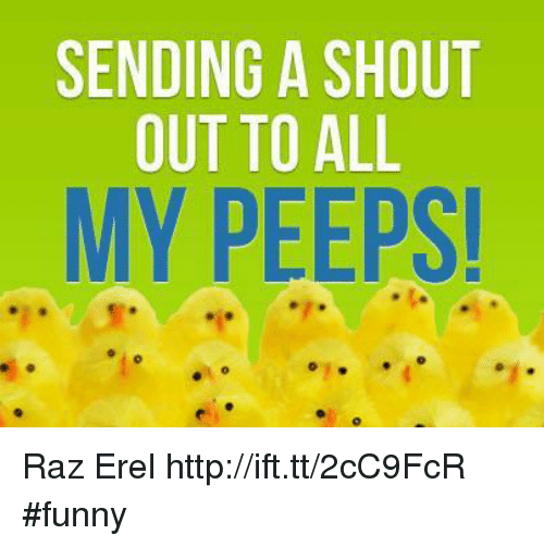 Memes, Http, and 🤖: SENDING A SHOUT  OUT TO ALL  MY PEEPS! Raz Erel http://ift.tt/2cC9FcR #funny