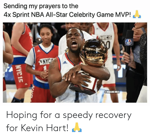 speedy: Sending my prayers to the  4x Sprint NBA All-Star Celebrity Game MVP!  ENYC  @NBAMEMES  NYC 15 Hoping for a speedy recovery for Kevin Hart! 🙏