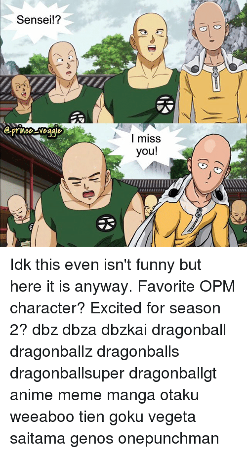 saitama: Sensei!?  I miss  you!  ulllllllllllllll, Idk this even isn't funny but here it is anyway. Favorite OPM character? Excited for season 2? dbz dbza dbzkai dragonball dragonballz dragonballs dragonballsuper dragonballgt anime meme manga otaku weeaboo tien goku vegeta saitama genos onepunchman