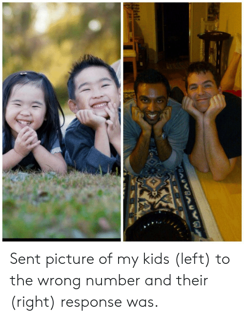 Wrong Number: Sent picture of my kids (left) to the wrong number and their (right) response was.