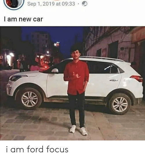 Ford Focus: Sep 1, 2019 at 09:33  l am new car i am ford focus