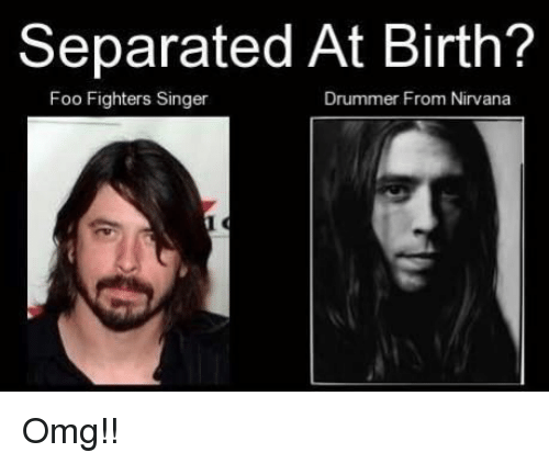 Foo Fighters: Separated At Birth?  Foo Fighters Singer  Drummer From Nirvana Omg!!
