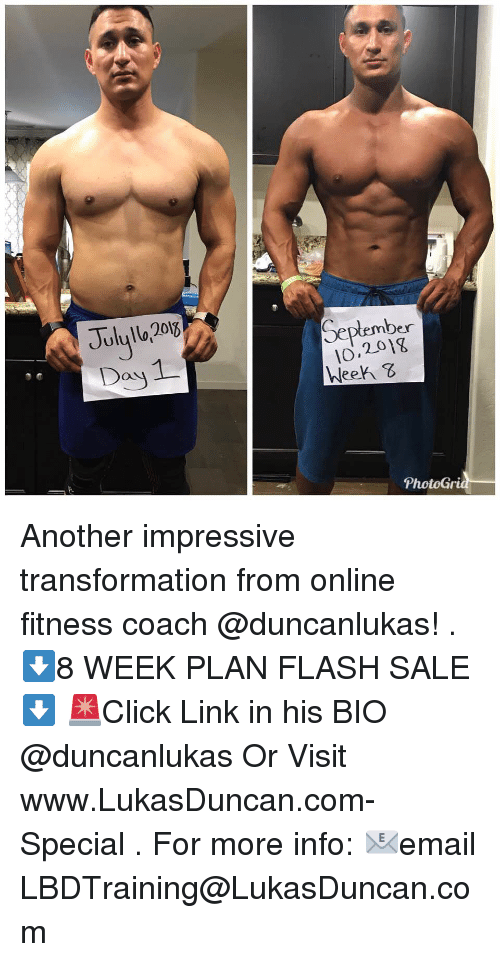 Memes, Link, and Fitness: Seplember  10.201g  Week  Dos  PhotoGri Another impressive transformation from online fitness coach @duncanlukas! . ⬇️8 WEEK PLAN FLASH SALE⬇️ 🚨Click Link in his BIO @duncanlukas Or Visit www.LukasDuncan.com-Special . For more info: 📧email LBDTraining@LukasDuncan.com
