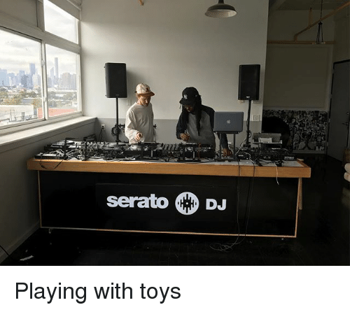 serato: serato DJ Playing with toys