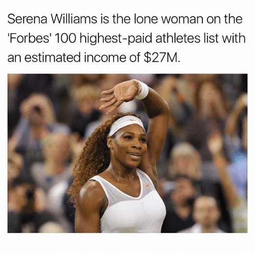 Anaconda, Memes, and Serena Williams: Serena Williams is the lone woman on the  Forbes' 100 highest-paid athletes list with  an estimated income of $27M