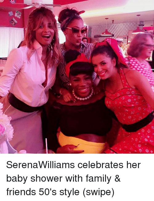 Family, Friends, and Memes: SerenaWilliams celebrates her baby shower with family & friends 50's style (swipe)