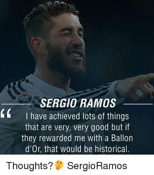 Memes, Good, and Historical: SERGIO RAMOS  I have achieved lots of things  that are very, very good but if  they rewarded me with a Ballon  d'Or, that would be historical  C Thoughts?🤔 SergioRamos