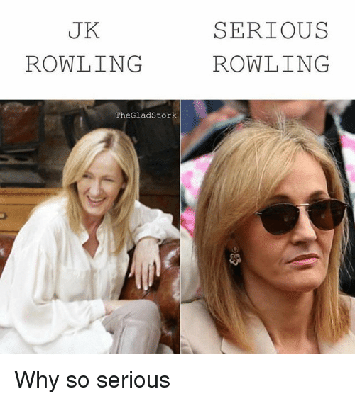 So Serious: SERIOUS  ROWLING  UK  ROWLING  TheGladStork Why so serious