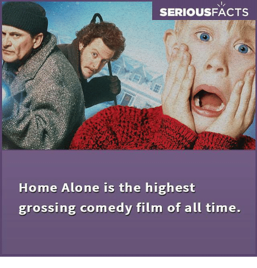 Aloner: SERIOUSFACTS  Home Alone is the highest  grossing comedy film of all time.