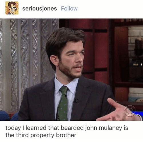 John Mulaney: seriousjones Follow  today I learned that bearded john mulaney is  the third property brother
