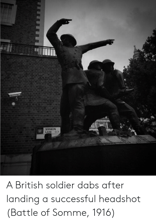 The dab: SERMON  LANE EC A British soldier dabs after landing a successful headshot (Battle of Somme, 1916)