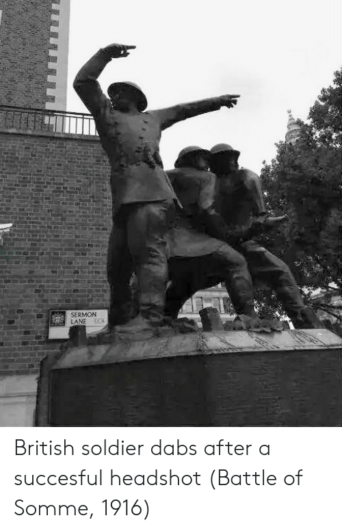 The dab: SERMON  LANE EC4 British soldier dabs after a succesful headshot (Battle of Somme, 1916)