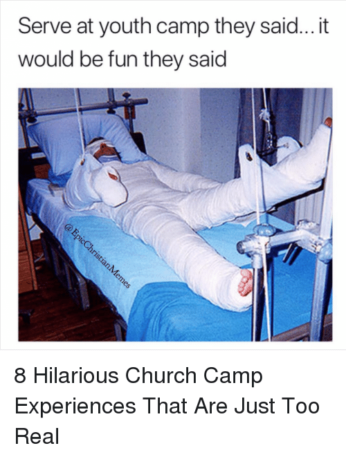 Church Camp: Serve at youth camp they said... it  would be fun they said 8 Hilarious Church Camp Experiences That Are Just Too Real