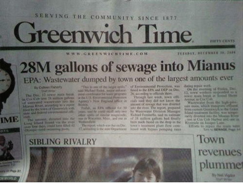 Greenwich Time: SERVING THE COMMUNITY SINCE 1877  Greenwich Time  www.GREKNWICHTIME COM  28M gallons of sewage into Mianus  EPA: Wastewater dumped by town one of the largest amounts ever  IME %  Town  revenues  plumme  SIBLING RIVALRY  87