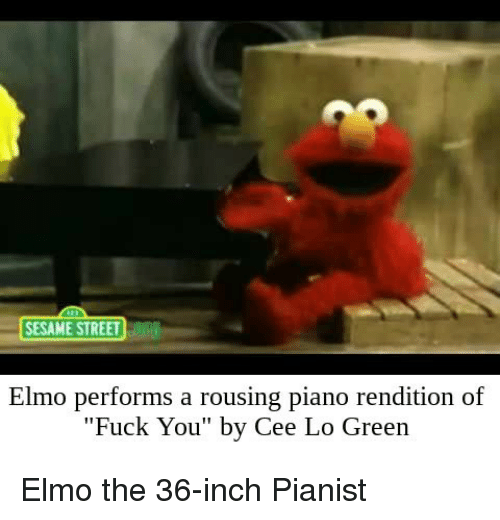 "cee lo green: SESAME STREET  Elmo performs a rousing piano rendition of  ""Fuck You"" by Cee Lo Green Elmo the 36-inch Pianist"