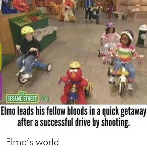 Drive By: SESAME STREET OF  Elmo leads his tellow bloods in a quick getaway  after a successful drive by shooting. Elmo's world