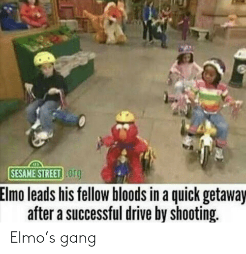 Drive By: SESAME STREET og  Elmo leads his fellow bloods in a quick getaway  after a successful drive by shooting. Elmo's gang