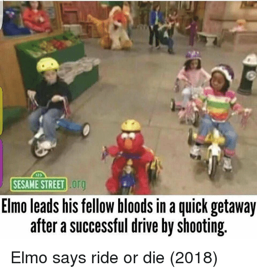 Drive By: SESAME STREET !  org  Elmo leads his fellow bloods in a quick getaway  after a successful drive by shooting Elmo says ride or die (2018)