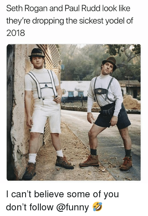 Funny, Meme, and Paul Rudd: Seth Rogan and Paul Rudd look like  they're dropping the sickest yodel of  2018 I can't believe some of you don't follow @funny 🤣
