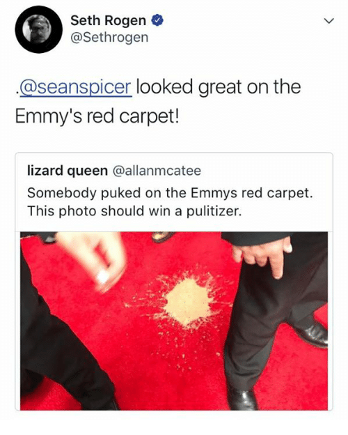 Seanspicer: Seth Rogen  @Sethrogen  @seanspicer looked great on the  Emmy's red carpet!  lizard queen @allanmcatee  Somebody puked on the Emmys red carpet.  This photo should win a pulitizer.