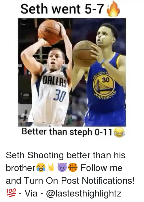 Memes, 🤖, and Brother: Seth went 5-7  DALLAS  ARRIO  Better than steph 0-11 Seth Shooting better than his brother😂🤘😈🏀 Follow me and Turn On Post Notifications!💯 - Via - @lastesthighlightz
