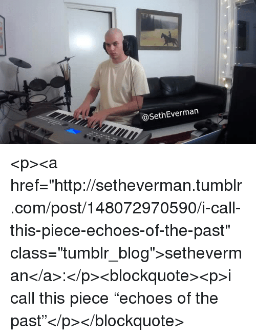 """echoes: @SethEverman <p><a href=""""http://setheverman.tumblr.com/post/148072970590/i-call-this-piece-echoes-of-the-past"""" class=""""tumblr_blog"""">setheverman</a>:</p><blockquote><p>i call this piece""""echoes of the past""""</p></blockquote>"""