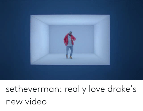 love drake: setheverman:  really love drake's new video