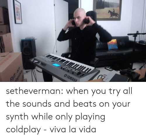 viva la vida: setheverman:   when you try all the sounds and beats on your synth while only playing coldplay - viva la vida