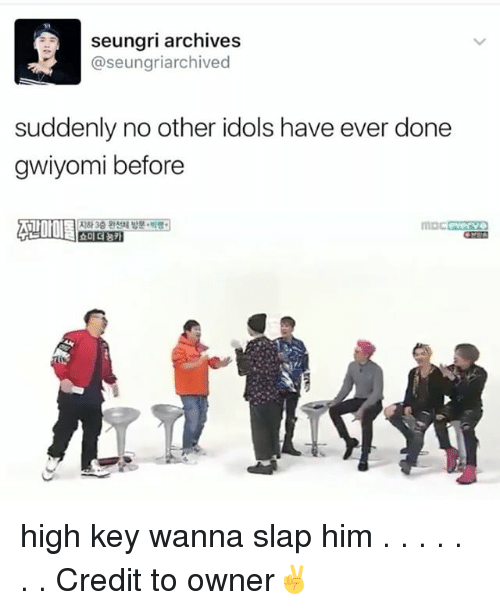 Slap Him: seungri archives  seungriarchived  suddenly no other idols have ever done  gwiyomi before high key wanna slap him . . . . . . . Credit to owner✌