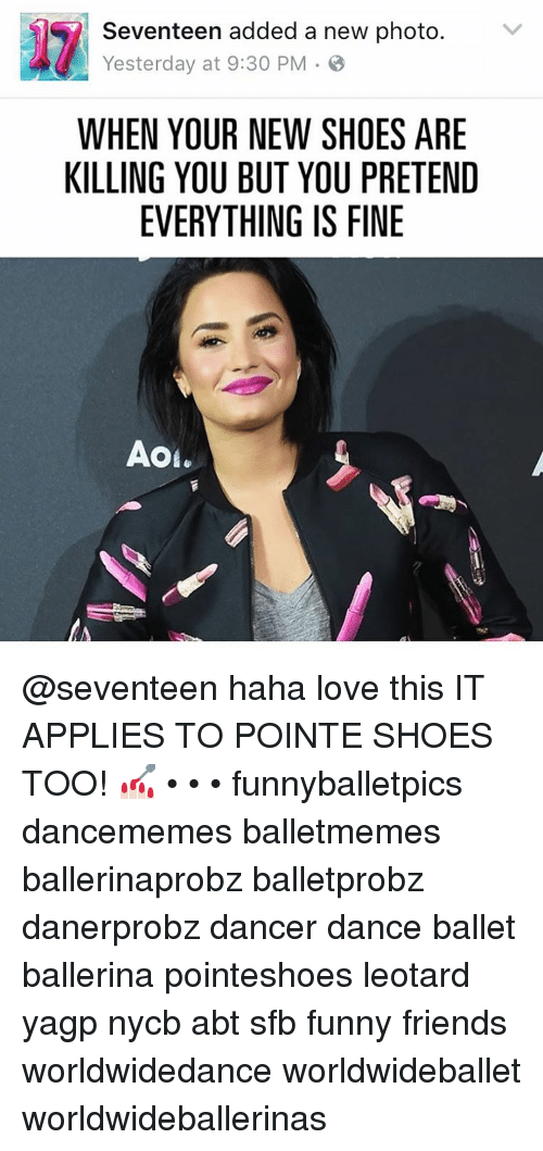 pointe shoes: Seventeen added a new photo  V  Yesterday at 9:30 PM  WHEN YOUR NEW SHOES ARE  KILLING YOU BUT YOU PRETEND  EVERYTHING IS FINE @seventeen haha love this IT APPLIES TO POINTE SHOES TOO! 💅🏻 • • • funnyballetpics dancememes balletmemes ballerinaprobz balletprobz danerprobz dancer dance ballet ballerina pointeshoes leotard yagp nycb abt sfb funny friends worldwidedance worldwideballet worldwideballerinas