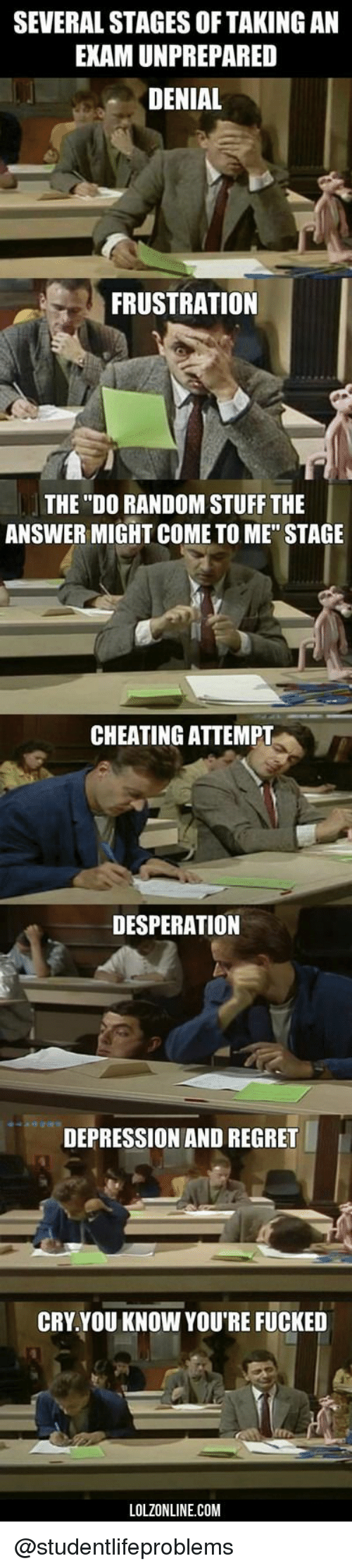 """Desperation: SEVERAL STAGES OF TAKING AN  EXAM UNPREPARED  DENIAL  FRUSTRATION  THE """"DO RANDOM STUFF THE  ANSWER MIGHT COME TO ME"""" STAGE  CHEATING ATTEMPT  DESPERATION  DEPRESSION AND REGRET  CRY.YOU KNOW YOU'RE FUCKED  LOLZONLINE.COM @studentlifeproblems"""
