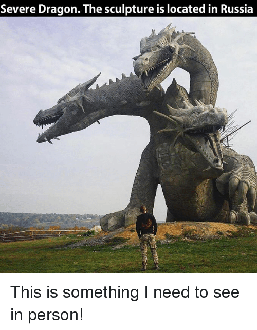 Memes, Russia, and Dragons: Severe Dragon. The sculpture is located in Russia This is something I need to see in person!