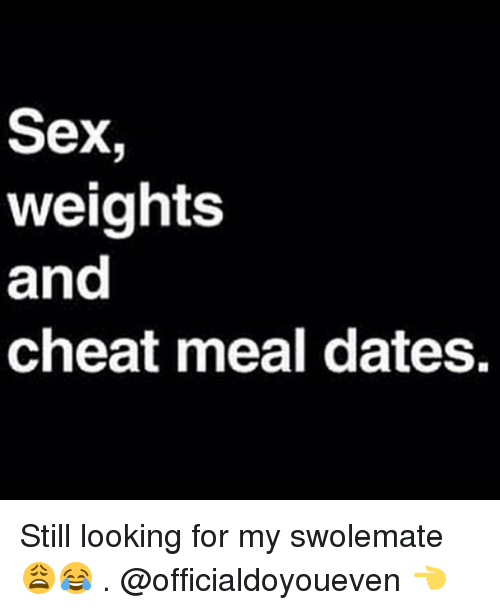Swolemates: Sex  weights  and  cheat meal dates. Still looking for my swolemate 😩😂 . @officialdoyoueven 👈