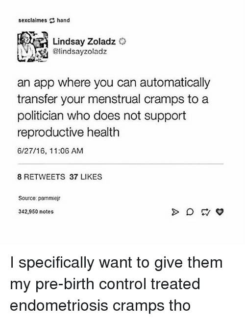 Memes, Birth Control, and 🤖: sexclaimes hand  Lindsay Zoladz  @lindsay Zoladz  an app where you can automatically  transfer your menstrual cramps to a  politician who does not support  reproductive health  6/27/16, 11:06 AM  8 RETWEETS 37 LIKES  Source: pammiejr  342,950 notes. I specifically want to give them my pre-birth control treated endometriosis cramps tho