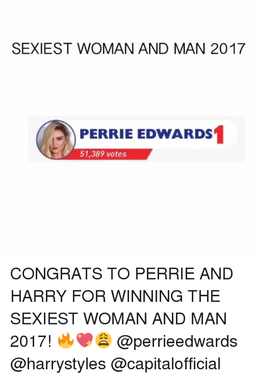 perrie edwards: SEXIEST WOMAN AND MAN 2017  PERRIE EDWARDS  51,389 votes CONGRATS TO PERRIE AND HARRY FOR WINNING THE SEXIEST WOMAN AND MAN 2017! 🔥💖😩 @perrieedwards @harrystyles @capitalofficial
