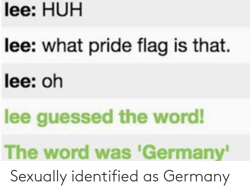 Sexually: Sexually identified as Germany