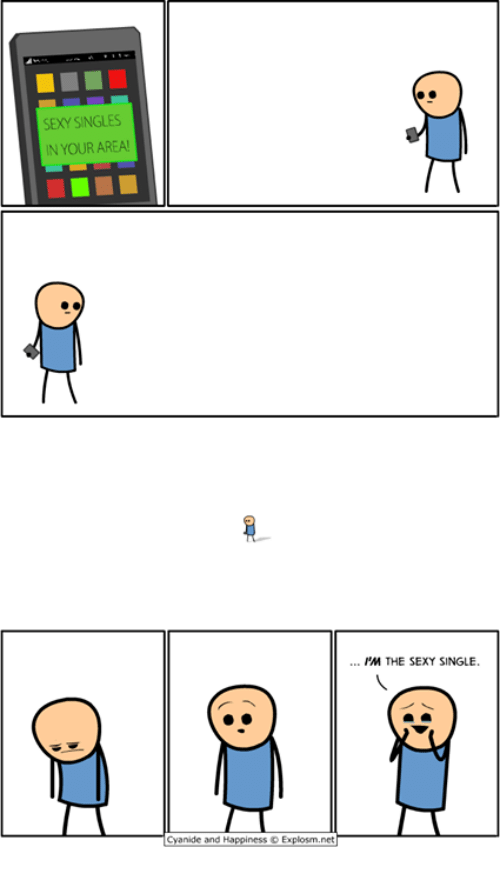 Dank, Sexy, and Cyanide and Happiness: SEXY SINGLES  IN YOUR AREA!  Cyanide and Happiness Explosm.net  IM THE SEXY SINGLE.