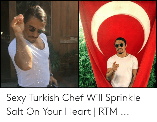 Sprinkle Chef: Sexy Turkish Chef Will Sprinkle Salt On Your Heart   RTM ...