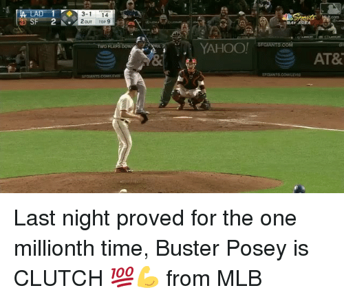 posey: SF  3-1  14  YAHOO!  AT& Last night proved for the one millionth time, Buster Posey is CLUTCH 💯💪 from MLB