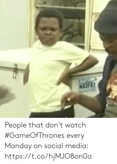 gameofthrones: SFAT  NA People that don't watch #GameOfThrones every Monday on social media: https://t.co/hjMJO8on0a