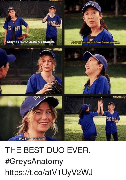 Memes, Best, and Diabetes: SG  G M  Maybel cured diabetes though.  ourmom would've been protud  SGM  No, she wouldn't. THE BEST DUO EVER. #GreysAnatomy https://t.co/atV1UyV2WJ