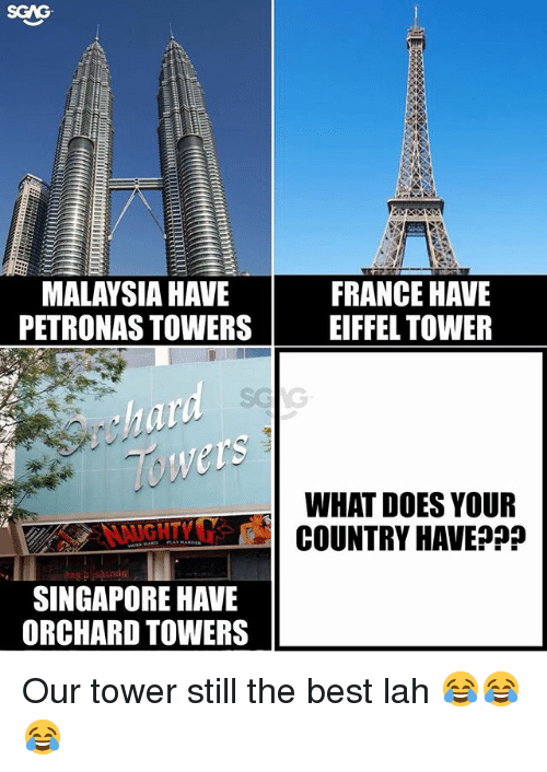 Lah: SGAG  MALAYSIA HAVE  PETRONAS TOWERS  FRANCE HAVE  EIFFEL TOWER  Towers  NGHTYG d  SINGAPORE HAVE  WHAT DOES YOUR  COUNTRY HAVE?P?  ORCHARD TOWERS Our tower still the best lah 😂😂😂
