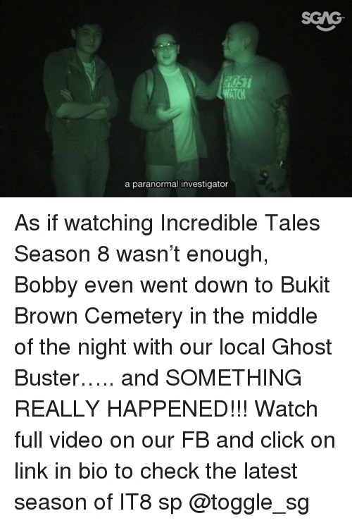 Click, Memes, and Ghost: SGAG  WATCH  a paranormal investigator As if watching Incredible Tales Season 8 wasn't enough, Bobby even went down to Bukit Brown Cemetery in the middle of the night with our local Ghost Buster….. and SOMETHING REALLY HAPPENED!!! Watch full video on our FB and click on link in bio to check the latest season of IT8 sp @toggle_sg