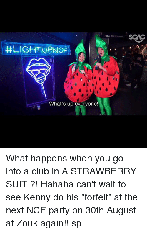 """Club, Memes, and Party: SGAG  What's up everyone! What happens when you go into a club in A STRAWBERRY SUIT!?! Hahaha can't wait to see Kenny do his """"forfeit"""" at the next NCF party on 30th August at Zouk again!! sp"""