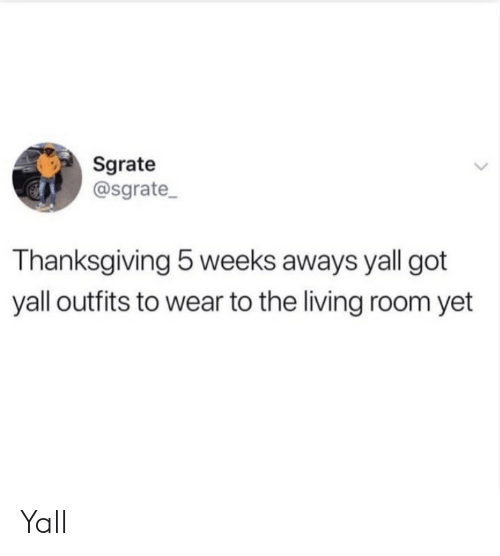 outfits: Sgrate  @sgrate  Thanksgiving 5 weeks aways yall got  yall outfits to wear to the living room yet Yall