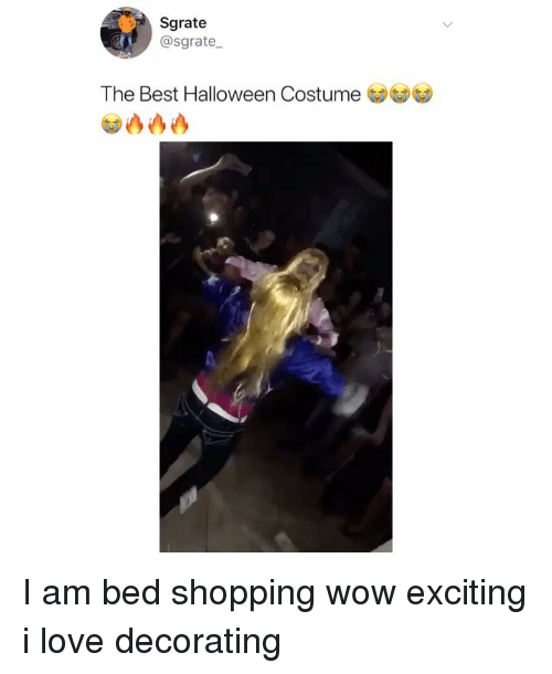 decorating: Sgrate  @sgrate  The Best Halloween Costume I am bed shopping wow exciting i love decorating