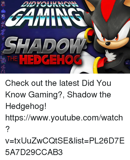 shadow the hedgehog: SHADO Check out the latest Did You Know Gaming?, Shadow the Hedgehog! https://www.youtube.com/watch?v=txUuZwCQtSE&list=PL26D7E5A7D29CCAB3