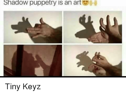 Memes, Puppetry, and 🤖: Shadow puppetry is an art Tiny Keyz